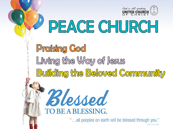 Blessed to be a blessing. Peace Church - Praising God, Living the Way of Jesus, Building the Beloved Community.