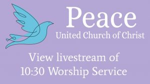 Peace United Church of Christ - View livestream of 10:30 Worship Service